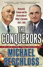 The Conquerors: Roosevelt, Truman and the Destruction of Hitler's Germany, 1941-