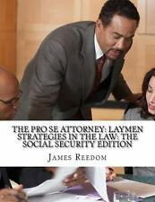 The Pro Se Attorney Social Security Edition: Laymen Strategies in the Law by...