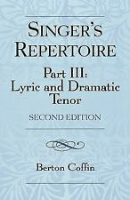 Singers Repertoire Pt. 3 : Lyric and Dramatic Tenor by Berton Coffin (2005,...