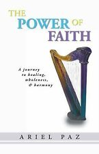The Power of Faith : A Journey to Healing, Wholeness, and Harmony by Ariel...