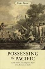 Possessing the Pacific: Land, Settlers, and Indigenous People from Australia to