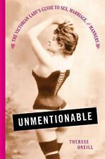 Unmentionable : The Victorian Lady's Guide to Sex, Marriage, and Manners by...