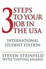 3 Steps to Your Job in the USA: International Student Edition, Steinfeld, Steven