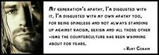 Wall Quote - KURT COBAIN - My Generation's Apathy. I'm Disgusted with It. I'm Di