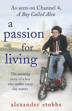 A Passion for Living: The Amazing Story of a Boy Who M