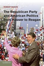 The Republican Party and American Politics from Hoover to Reagan by Robert...
