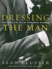 DRESSING THE MAN Mastering the Art of Permanent Fashion Flusser Mens style book