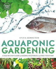 Aquaponic Gerdening: A Step-by-Step Guide to Raising Vegetables & Fish