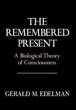 Remembered Present : A Biological Theory of Consciousness by Gerald M....