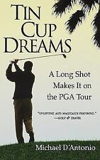NEW Tin Cup Dreams: A Long Shot Makes It on the PGA Tour by Michael D'Antonio Pa