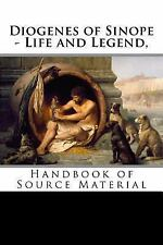 Diogenes of Sinope - Life and Legend, 2nd Edition : Handbook of Source...