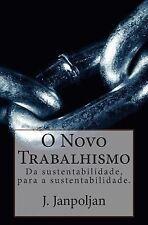Dualidades, Sustentabilidade e Holorrealidade Ser.: O Novo Trabalhismo : Da...