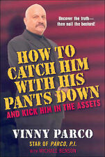 How to Catch Him with His Pants Down: And Kick Him in the Assets, Parco, Vinny,