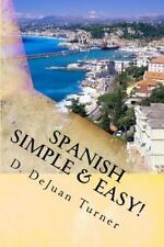 Spanish Simple and Easy! by D. DeJuan Turner (2013, Paperback)