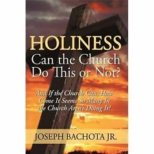 Holiness: Can the Church Do This or Not?: And If the Church Can, How Come It See