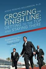 Crossing the Finish Line : Getting to the Top and Staying There by Williamson...