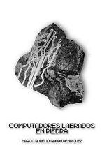 Computadores Labrados en Piedra : (Computers Carved into Stone) by Marco...