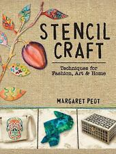 Stencil Craft Techniques for Fashion, Art & Home by Margaret Peot