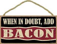 Novelty-Fun Wood Sign-Plaque--When in Doubt, Add Bacon
