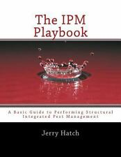 The IPM Playbook : A Basic Guide to Performing Structural Integrated Pest...