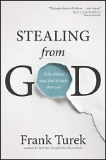 Stealing from God : Why Atheists Need God to Make Their Case by Frank Turek...