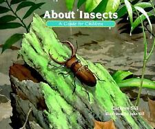 About Insects : A Guide for Children by Cathryn Sill and Cathryn P. Sill...