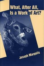 What, after All, Is a Work of Art? : Lectures in the Philosophy of Art by...