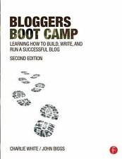 Bloggers Boot Camp : Learning How to Build, Write, and Run a Successful Blog...