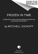 Frozen in Time: An Epic Story of Survival By Mitchell Zuckoff Free Shipping