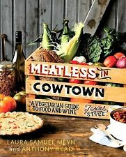 Meatless in Cowtown : A Vegetarian Guide to Food and Wine, Texas-Style by...