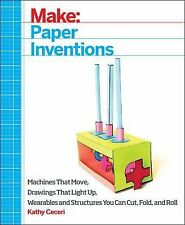 Make - Paper Inventions : Machines That Move, Drawings That Light Up, and...
