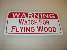 WATCH OUT FOR FLYING WOOD Metal Sign 4 Lumber Timber Shop Lumberjack Chainsaw