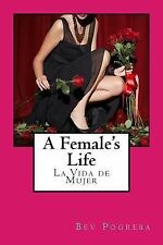 A Female's Life : Poetry in English and Spanish by Bev Pogreba (2010, Paperback)