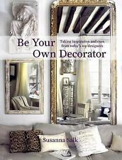 Be Your Own Decorator : Taking Inspiration and Cues from Today's Top...
