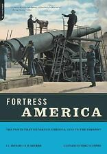Fortress America: The Forts That Defended America, 1600 to the Present-ExLibrary
