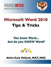 Microsoft Word 2010 Tips and Tricks : You Know Word, but Do You Know Word? by...