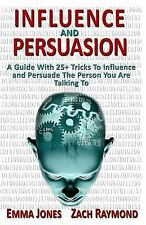 Influence and Persuasion : A Guide with 25+ Tricks to Influence and Persuade...