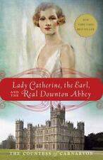 Lady Catherine, the Earl, and the Real Downton Abbey The Countess of Carnarvon B