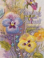 Painting with Thread: Embroidered Pictures to Make and Cherish