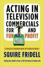 Acting in Television Commercials for Fun and Profit, 4th Edition: Fully Updated