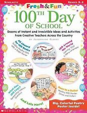 Fresh & Fun: 100th Day of School: Dozens of Instant and Irresistible Ideas and A