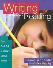 Writing About Reading: From Book Talk to Literary Essays, Grades 3-8, Angelillo,