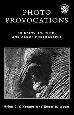 Photo Provocations : Thinking In, With, and about Photographs by Roger B....