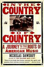 In the Country of Country : A Journey to the Roots of American Music by...