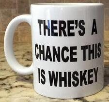 Ceramic Coffee Tea Mug Cup11oz THERE'S A CHANCE THIS IS WHISKEY funny Great Gift