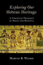 Exploring Our Hebraic Heritage : A Christian Theology of Roots and Renewal by...