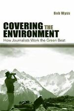 Covering the Environment: How Journalists Work the Green Beat (Lea's Communica..