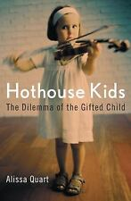 Hothouse Kids : The Dilemma of the Gifted Child by Alissa Quart (2006,...
