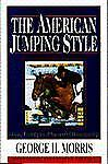 The American Jumping Style (Doubleday Equestrian Library), Morris, George H., Ac