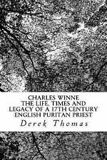 Charles Winne : The Life, Times and Legacy of a 17th Century English Puritan...